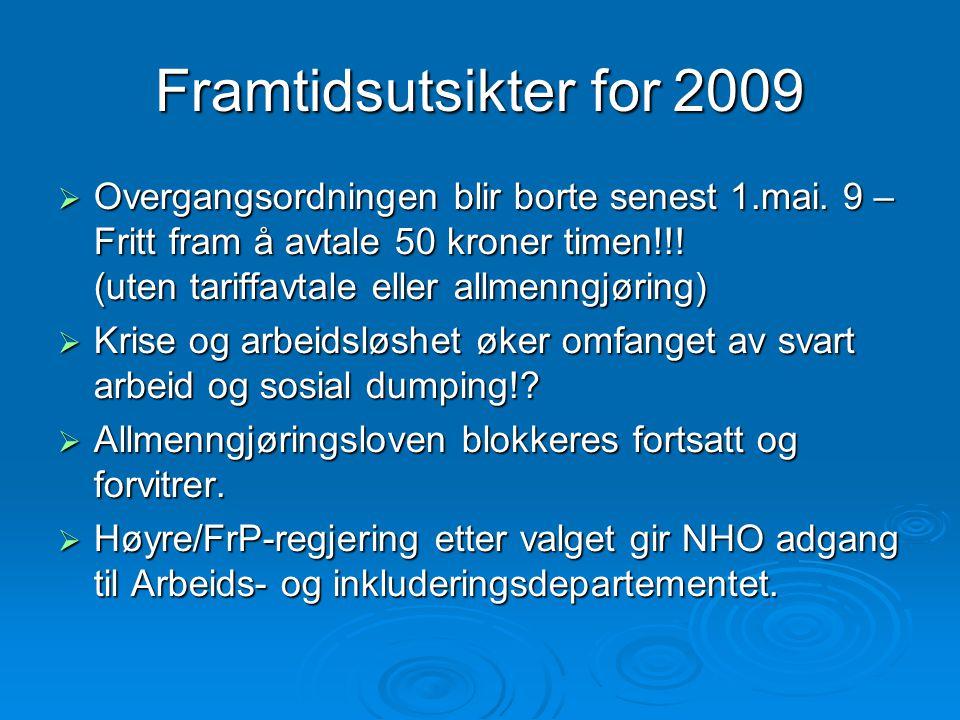 Framtidsutsikter for 2009  Overgangsordningen blir borte senest 1.mai. 9 – Fritt fram å avtale 50 kroner timen!!! (uten tariffavtale eller allmenngjø