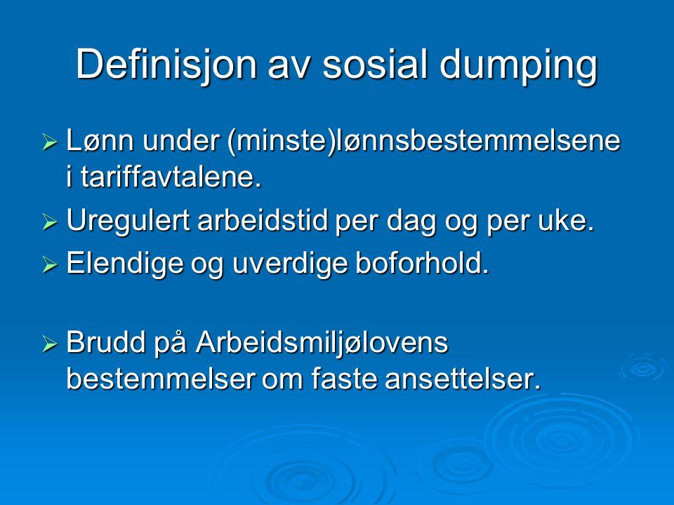 Definisjon av sosial dumping  Lønn under (minste)lønnsbestemmelsene i tariffavtalene.  Uregulert arbeidstid per dag og per uke.  Elendige og uverdi