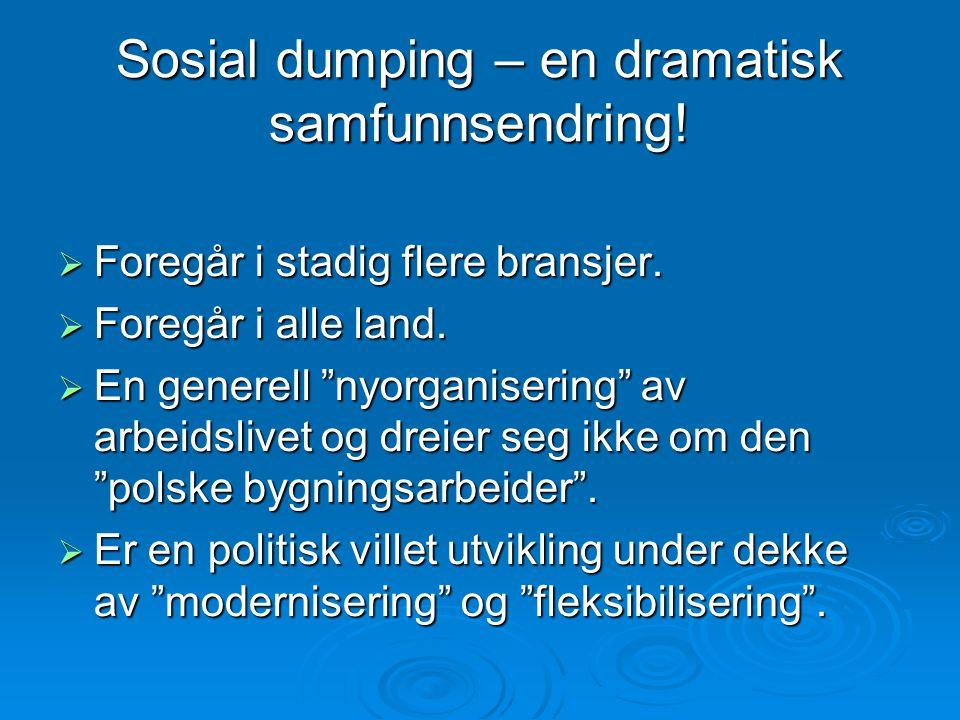"""Sosial dumping – en dramatisk samfunnsendring!  Foregår i stadig flere bransjer.  Foregår i alle land.  En generell """"nyorganisering"""" av arbeidslive"""