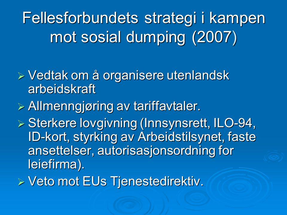 Fellesforbundets strategi i kampen mot sosial dumping (2007)  Vedtak om å organisere utenlandsk arbeidskraft  Allmenngjøring av tariffavtaler.  Ste