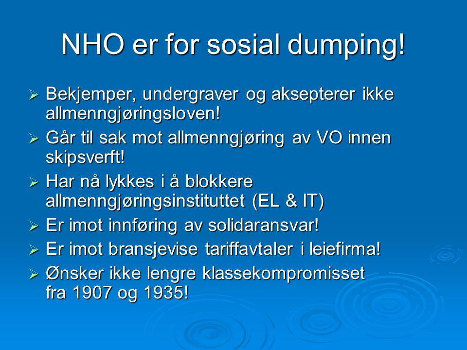 NHO er for sosial dumping!  Bekjemper, undergraver og aksepterer ikke allmenngjøringsloven!  Går til sak mot allmenngjøring av VO innen skipsverft!