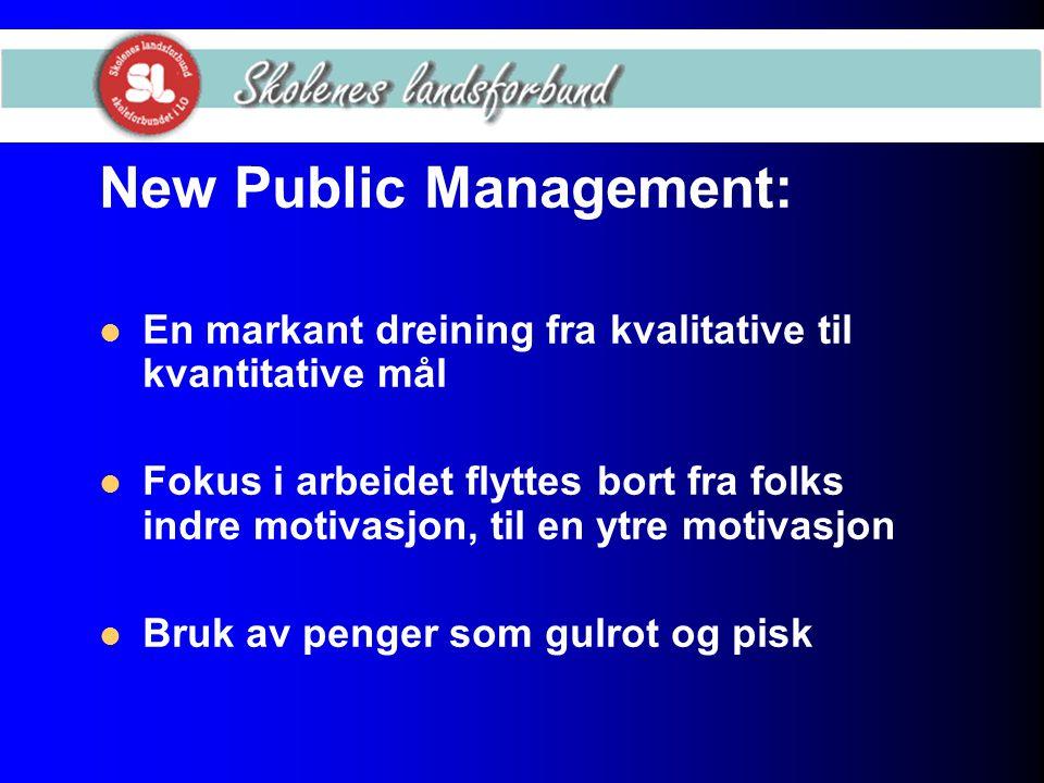 New Public Management: En markant dreining fra kvalitative til kvantitative mål Fokus i arbeidet flyttes bort fra folks indre motivasjon, til en ytre motivasjon Bruk av penger som gulrot og pisk