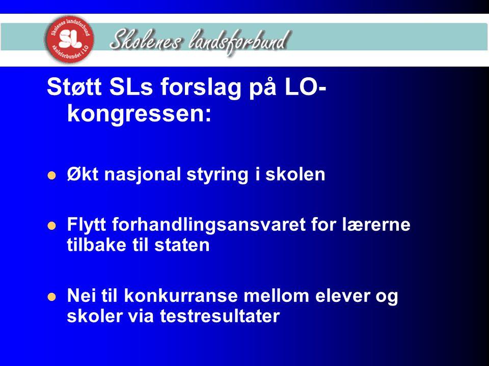 Støtt SLs forslag på LO- kongressen: Økt nasjonal styring i skolen Flytt forhandlingsansvaret for lærerne tilbake til staten Nei til konkurranse mello