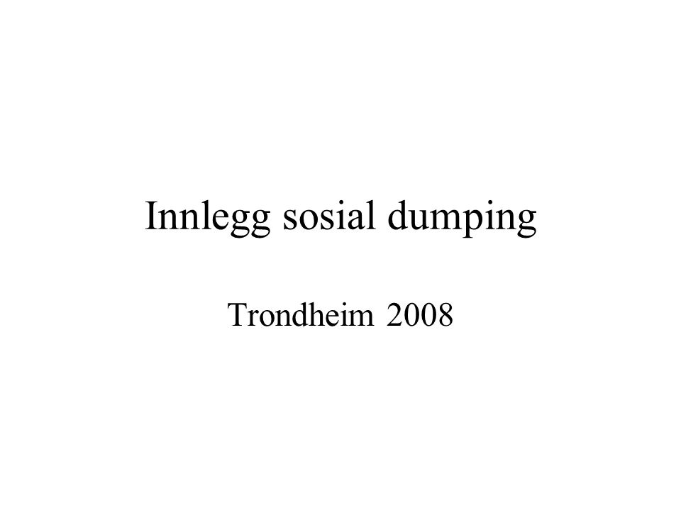 Innlegg sosial dumping Trondheim 2008
