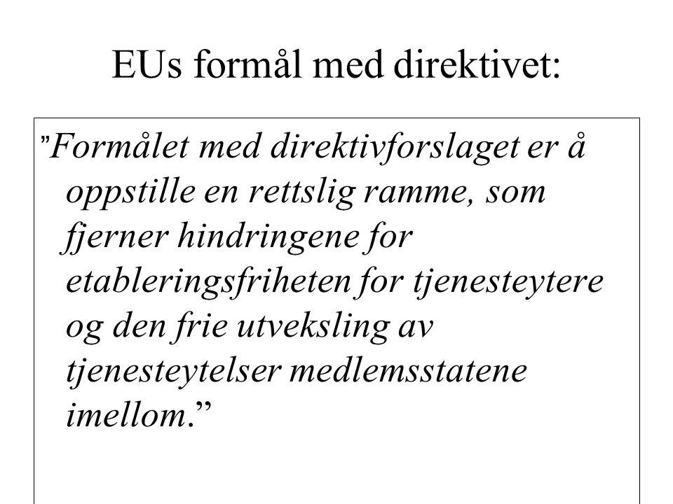"""EUs formål med direktivet: """" Formålet med direktivforslaget er å oppstille en rettslig ramme, som fjerner hindringene for etableringsfriheten for tjen"""