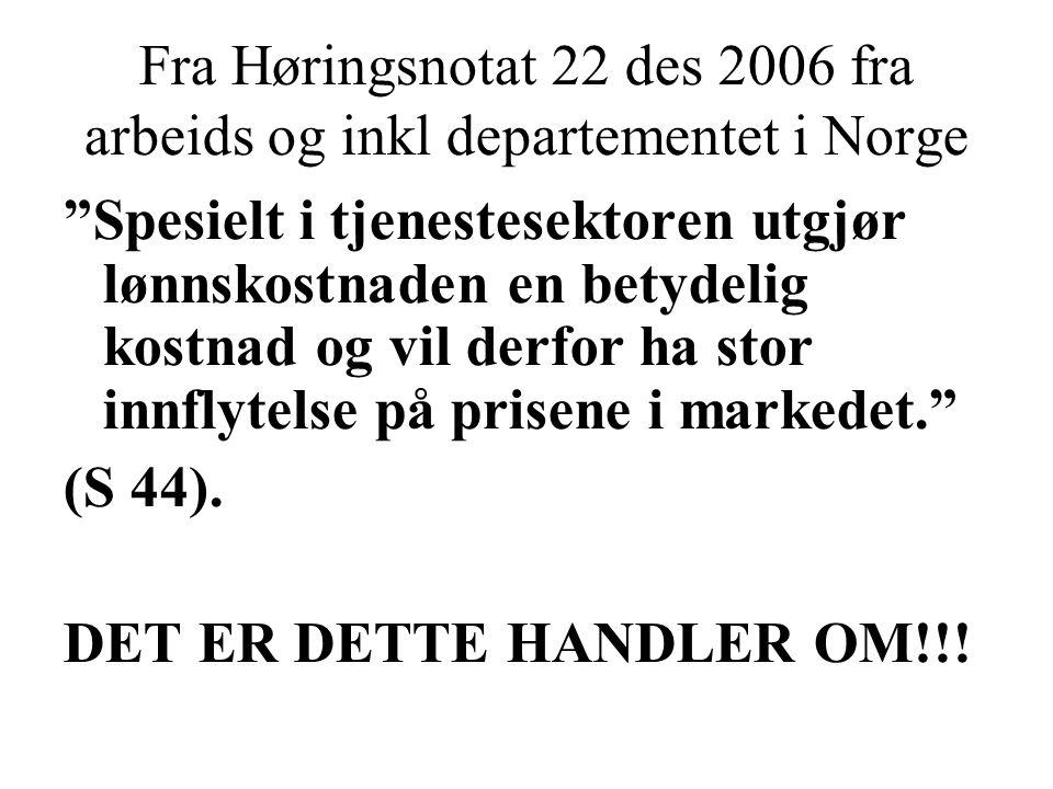 """Fra Høringsnotat 22 des 2006 fra arbeids og inkl departementet i Norge """"Spesielt i tjenestesektoren utgjør lønnskostnaden en betydelig kostnad og vil"""