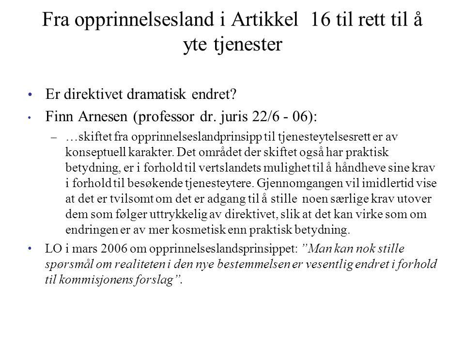 Fra opprinnelsesland i Artikkel 16 til rett til å yte tjenester Er direktivet dramatisk endret? Finn Arnesen (professor dr. juris 22/6 - 06): – …skift
