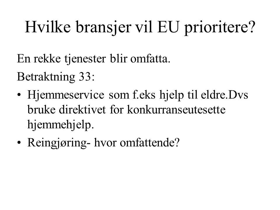 Hvilke bransjer vil EU prioritere? En rekke tjenester blir omfatta. Betraktning 33: Hjemmeservice som f.eks hjelp til eldre.Dvs bruke direktivet for k