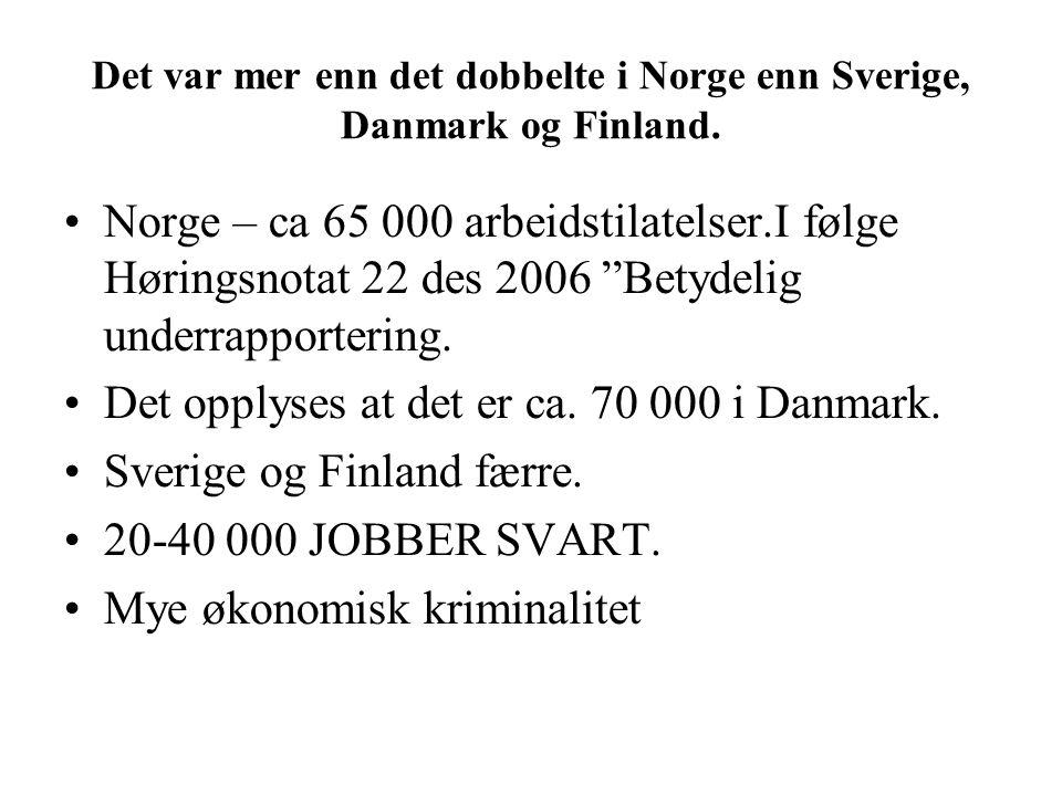 """Det var mer enn det dobbelte i Norge enn Sverige, Danmark og Finland. Norge – ca 65 000 arbeidstilatelser.I følge Høringsnotat 22 des 2006 """"Betydelig"""