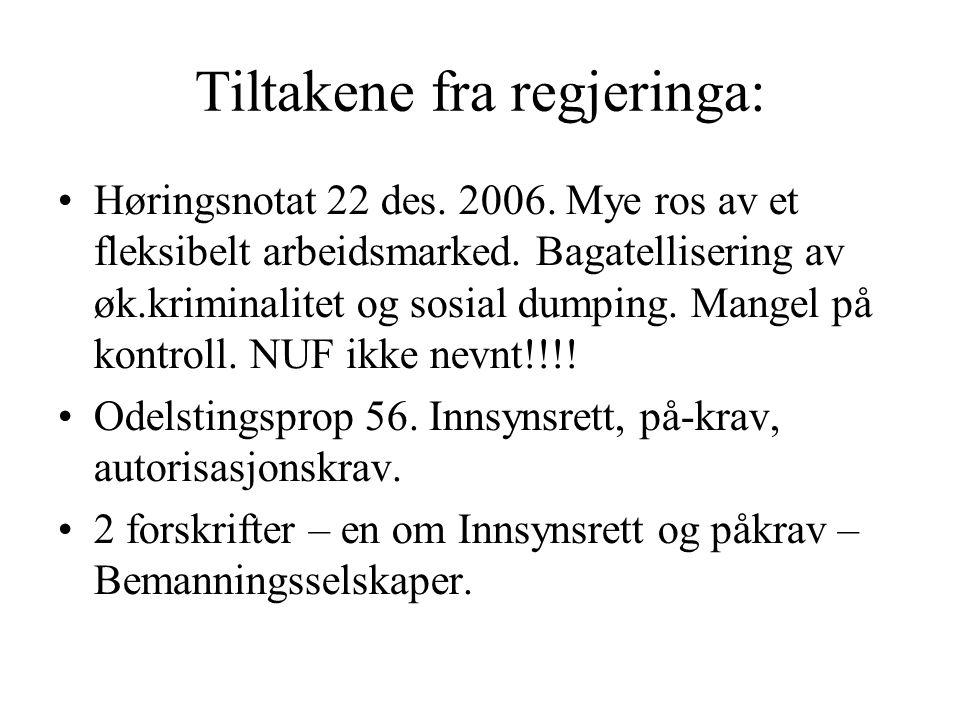 Tiltakene fra regjeringa: Høringsnotat 22 des. 2006. Mye ros av et fleksibelt arbeidsmarked. Bagatellisering av øk.kriminalitet og sosial dumping. Man