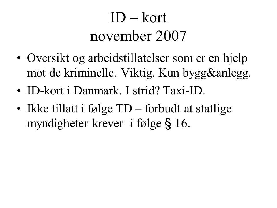 ID – kort november 2007 Oversikt og arbeidstillatelser som er en hjelp mot de kriminelle. Viktig. Kun bygg&anlegg. ID-kort i Danmark. I strid? Taxi-ID
