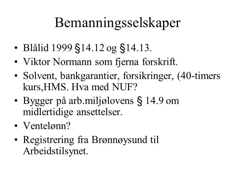 Bemanningsselskaper Blålid 1999 §14.12 og §14.13. Viktor Normann som fjerna forskrift. Solvent, bankgarantier, forsikringer, (40-timers kurs,HMS. Hva