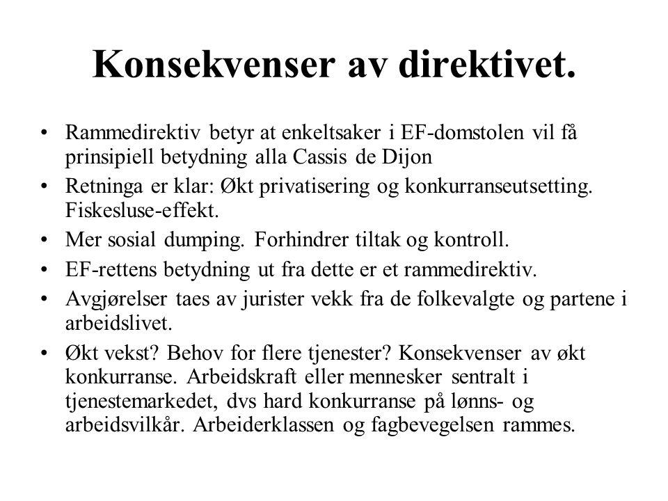 Konsekvenser av direktivet. Rammedirektiv betyr at enkeltsaker i EF-domstolen vil få prinsipiell betydning alla Cassis de Dijon Retninga er klar: Økt