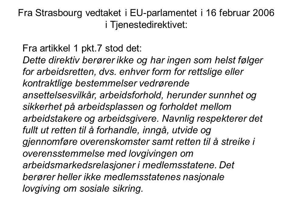 Fra artikkel 1 pkt.7 stod det: Dette direktiv berører ikke og har ingen som helst følger for arbeidsretten, dvs. enhver form for rettslige eller kontr
