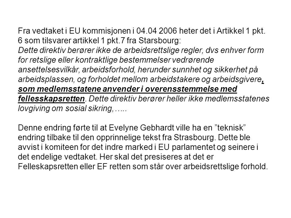 Fra vedtaket i EU kommisjonen i 04.04 2006 heter det i Artikkel 1 pkt. 6 som tilsvarer artikkel 1 pkt.7 fra Starsbourg: Dette direktiv berører ikke de