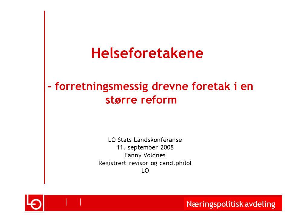 Næringspolitisk avdeling Helseforetakene - forretningsmessig drevne foretak i en større reform LO Stats Landskonferanse 11.