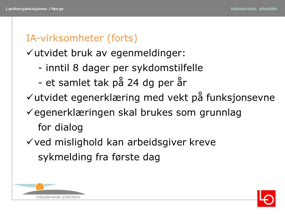 Landsorganisasjonen i NorgeInkluderende arbeidsliv IA-virksomheter (forts) utvidet bruk av egenmeldinger: - inntil 8 dager per sykdomstilfelle - et sa