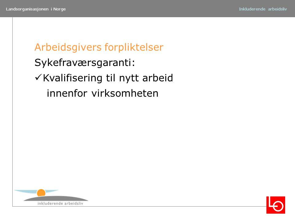 Landsorganisasjonen i NorgeInkluderende arbeidsliv Arbeidsgivers forpliktelser Sykefraværsgaranti: Kvalifisering til nytt arbeid innenfor virksomheten