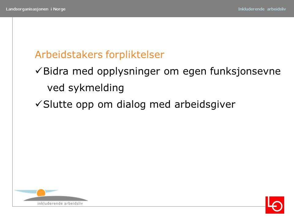 Landsorganisasjonen i NorgeInkluderende arbeidsliv Arbeidstakers forpliktelser Bidra med opplysninger om egen funksjonsevne ved sykmelding Slutte opp