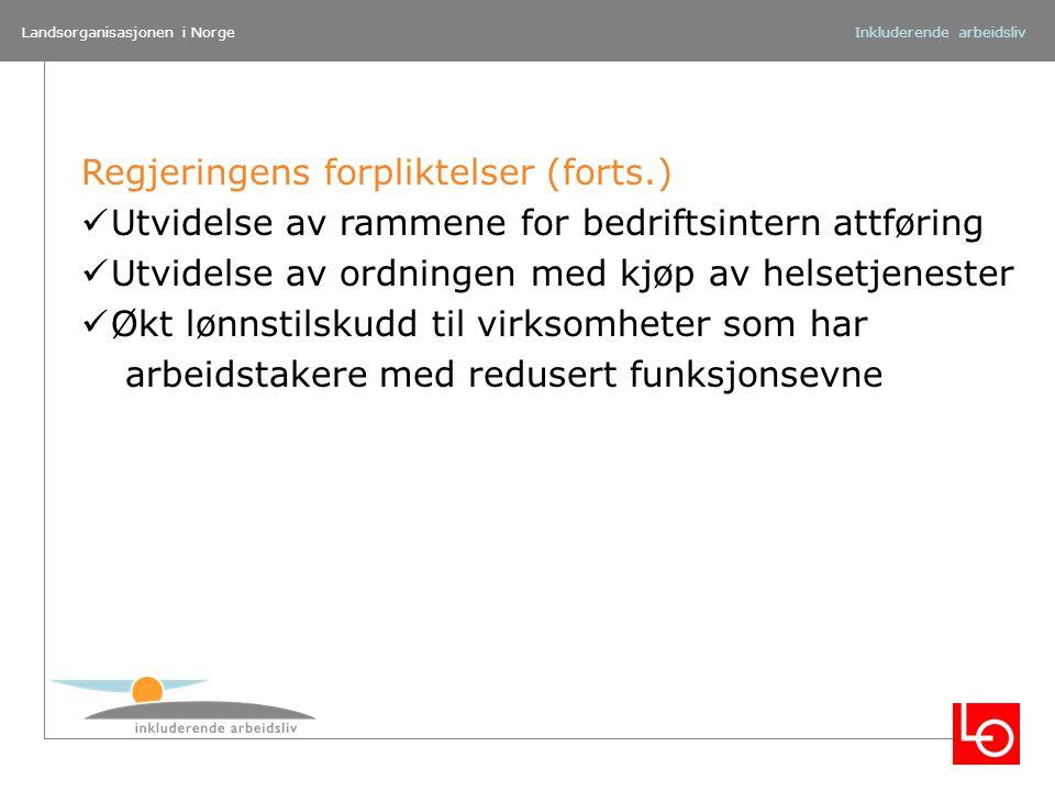 Landsorganisasjonen i NorgeInkluderende arbeidsliv Regjeringens forpliktelser (forts.) Utvidelse av rammene for bedriftsintern attføring Utvidelse av