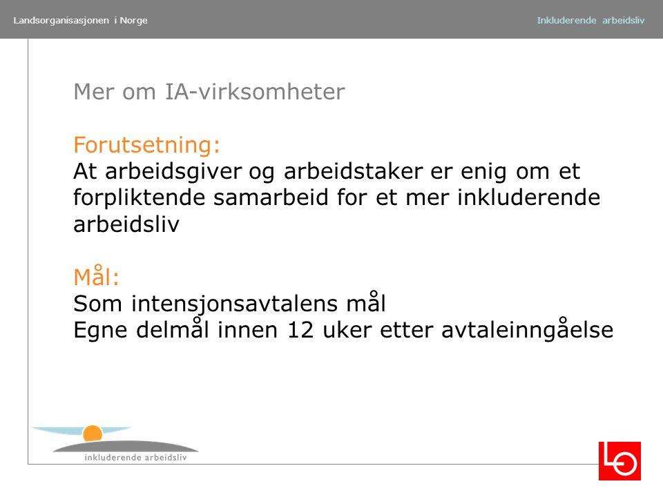 Landsorganisasjonen i NorgeInkluderende arbeidsliv Mer om IA-virksomheter Forutsetning: At arbeidsgiver og arbeidstaker er enig om et forpliktende sam