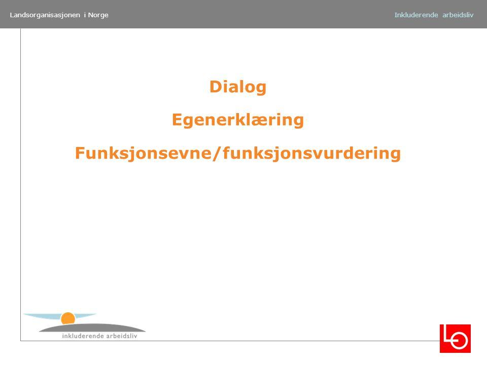 Landsorganisasjonen i NorgeInkluderende arbeidsliv Dialog Egenerklæring Funksjonsevne/funksjonsvurdering