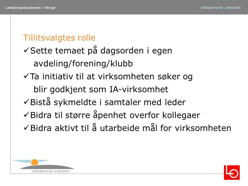 Landsorganisasjonen i NorgeInkluderende arbeidsliv Tillitsvalgtes rolle Sette temaet på dagsorden i egen avdeling/forening/klubb Ta initiativ til at v