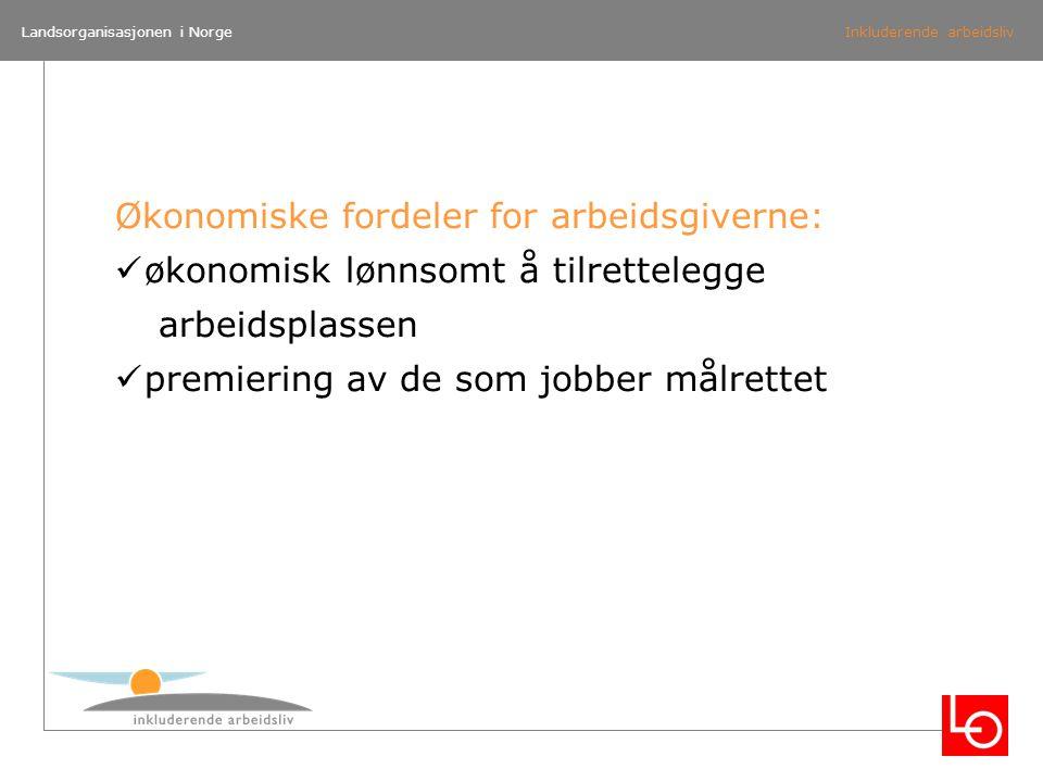 Landsorganisasjonen i NorgeInkluderende arbeidsliv Økonomiske fordeler for arbeidsgiverne: økonomisk lønnsomt å tilrettelegge arbeidsplassen premierin
