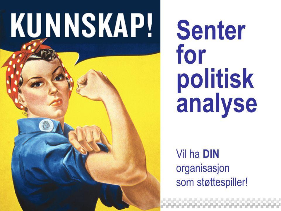 Senter for politisk analyse Vil ha DIN organisasjon som støttespiller!