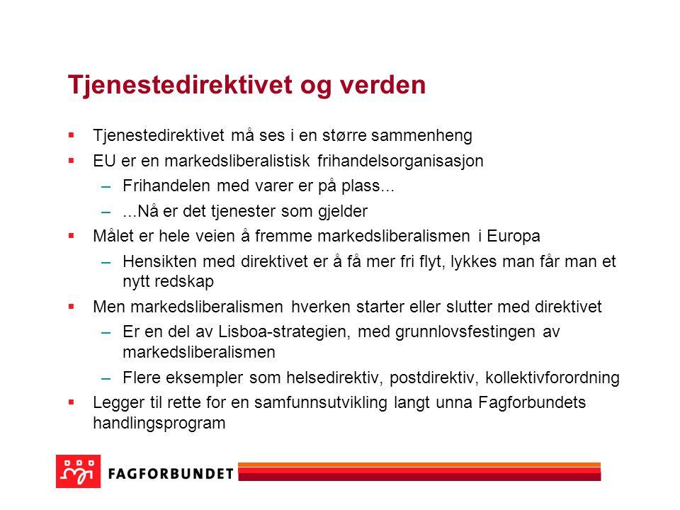 Tjenestedirektivet og verden  Tjenestedirektivet må ses i en større sammenheng  EU er en markedsliberalistisk frihandelsorganisasjon –Frihandelen me