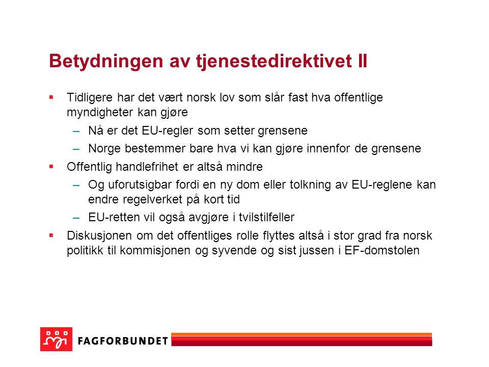Betydningen av tjenestedirektivet II  Tidligere har det vært norsk lov som slår fast hva offentlige myndigheter kan gjøre –Nå er det EU-regler som se