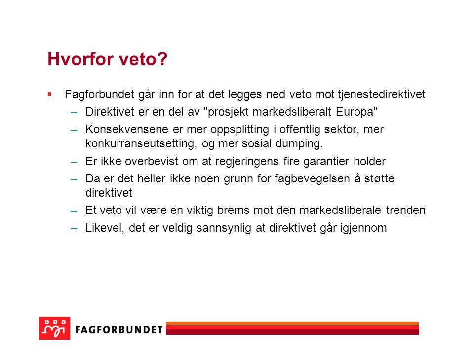 Hvorfor veto?  Fagforbundet går inn for at det legges ned veto mot tjenestedirektivet –Direktivet er en del av