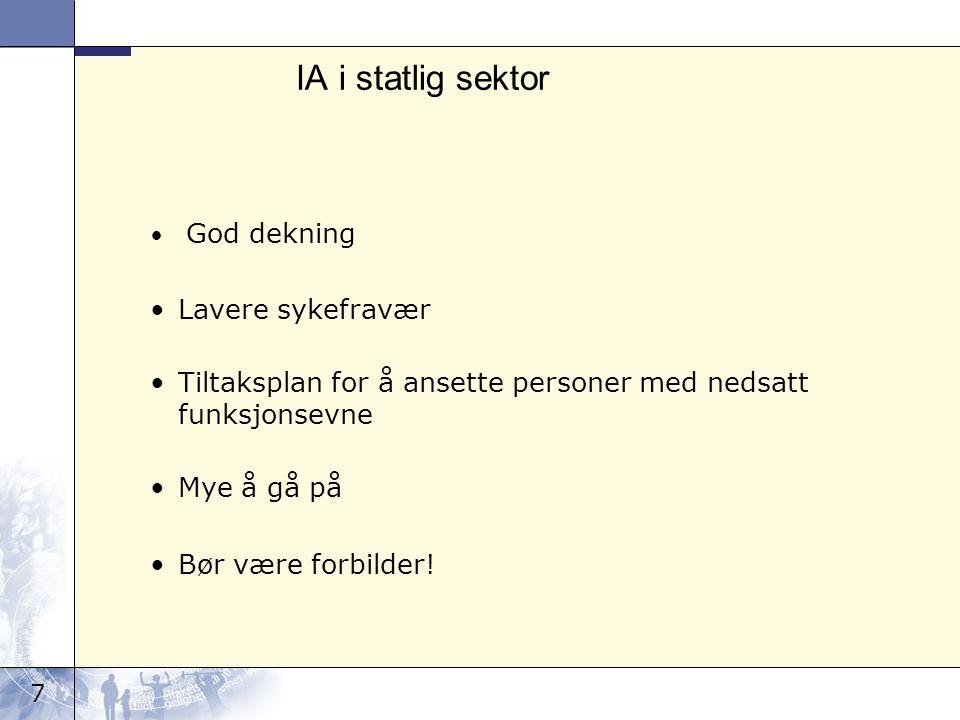 7 IA i statlig sektor God dekning Lavere sykefravær Tiltaksplan for å ansette personer med nedsatt funksjonsevne Mye å gå på Bør være forbilder!