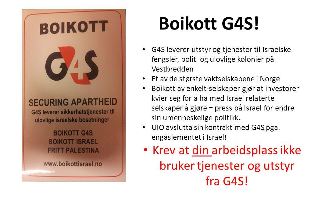 G4S leverer utstyr og tjenester til Israelske fengsler, politi og ulovlige kolonier på Vestbredden Et av de største vaktselskapene i Norge Boikott av