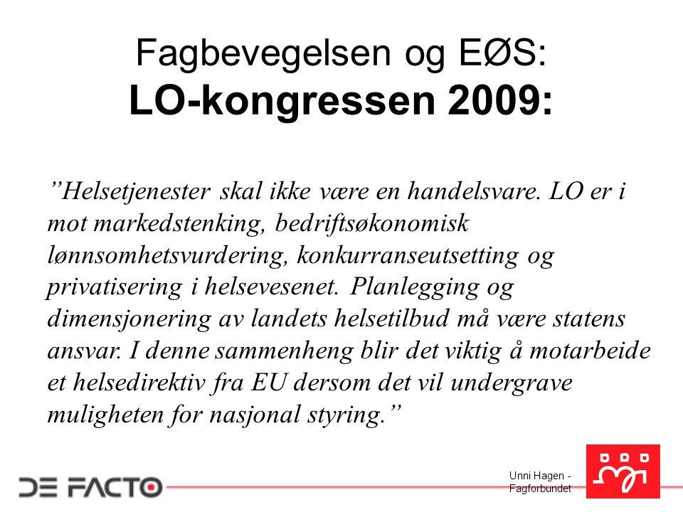 "Unni Hagen - Fagforbundet Fagbevegelsen og EØS: LO-kongressen 2009: ""Helsetjenester skal ikke være en handelsvare. LO er i mot markedstenking, bedrift"