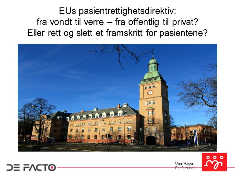 Unni Hagen - Fagforbundet EUs pasientrettighetsdirektiv: fra vondt til verre – fra offentlig til privat? Eller rett og slett et framskritt for pasient