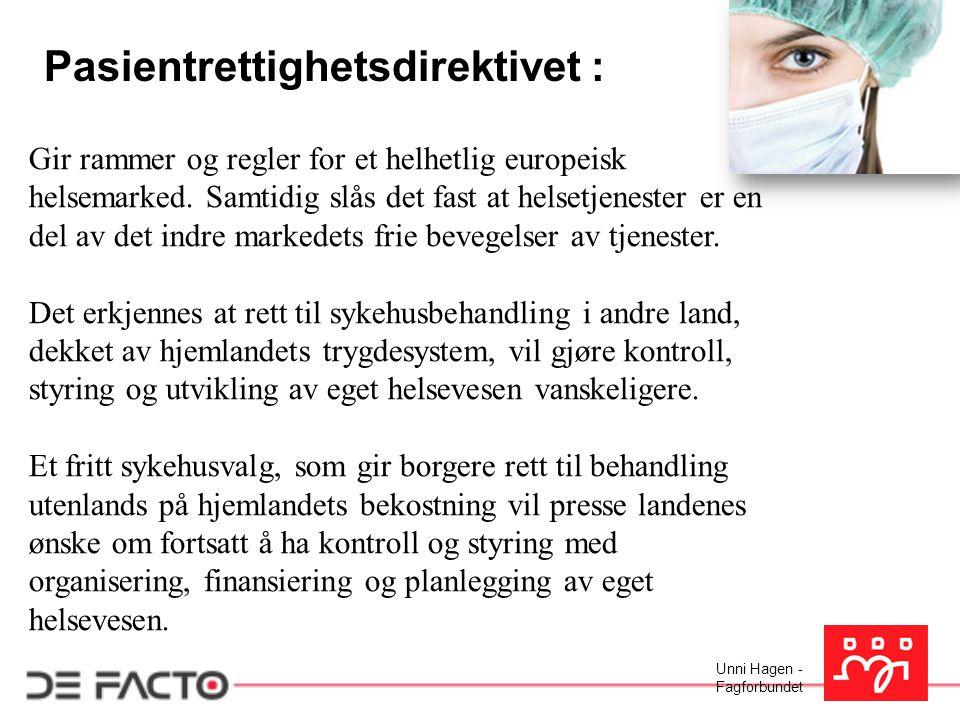 Unni Hagen - Fagforbundet Pasientrettighetsdirektivet : Gir rammer og regler for et helhetlig europeisk helsemarked. Samtidig slås det fast at helsetj