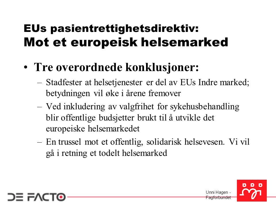 Unni Hagen - Fagforbundet EUs pasientrettighetsdirektiv: Mot et europeisk helsemarked Tre overordnede konklusjoner: –Stadfester at helsetjenester er d
