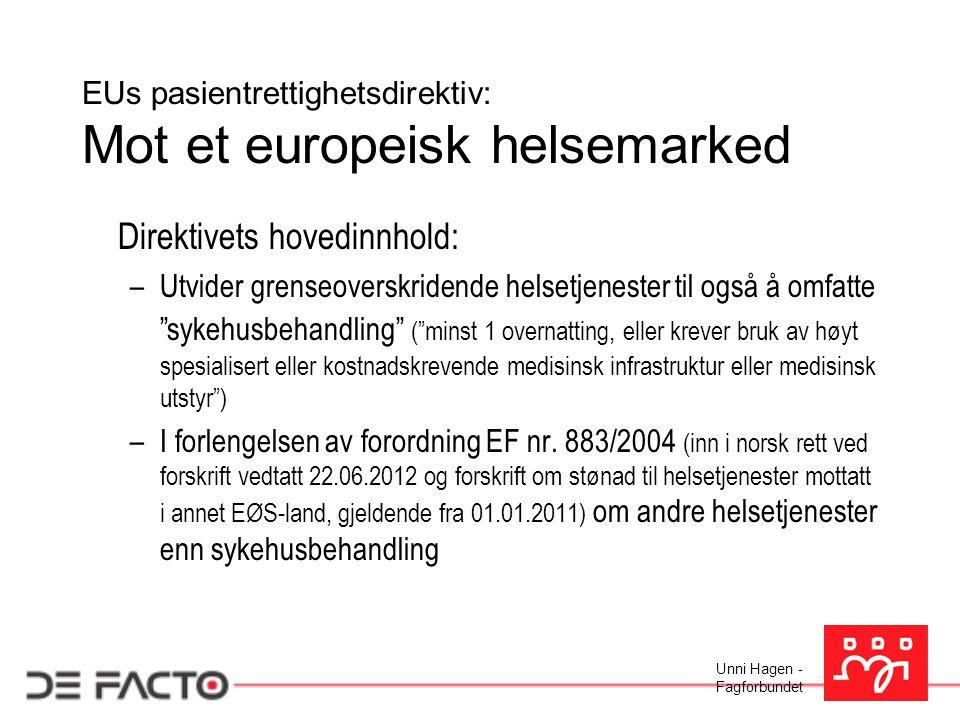 Unni Hagen - Fagforbundet EUs pasientrettighetsdirektiv: Mot et europeisk helsemarked Direktivets hovedinnhold: –Utvider grenseoverskridende helsetjen
