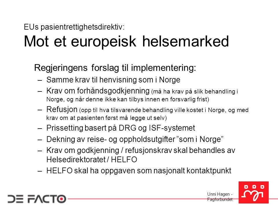 Unni Hagen - Fagforbundet EUs pasientrettighetsdirektiv: Mot et europeisk helsemarked Regjeringens forslag til implementering: –Samme krav til henvisn