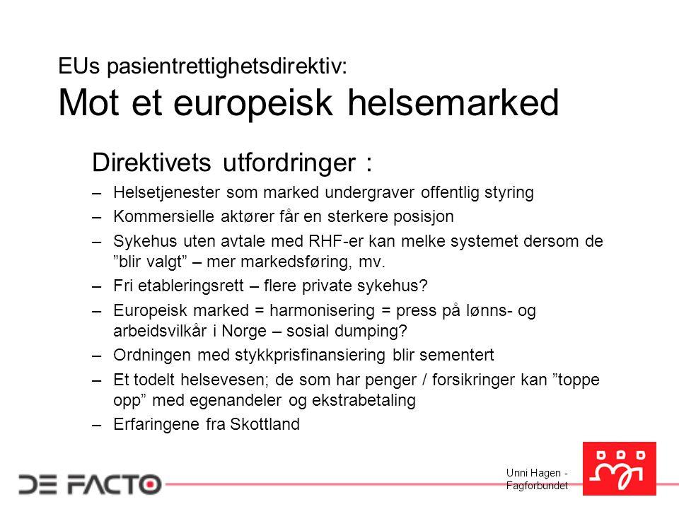 Unni Hagen - Fagforbundet EUs pasientrettighetsdirektiv: Mot et europeisk helsemarked Direktivets utfordringer : –Helsetjenester som marked undergrave
