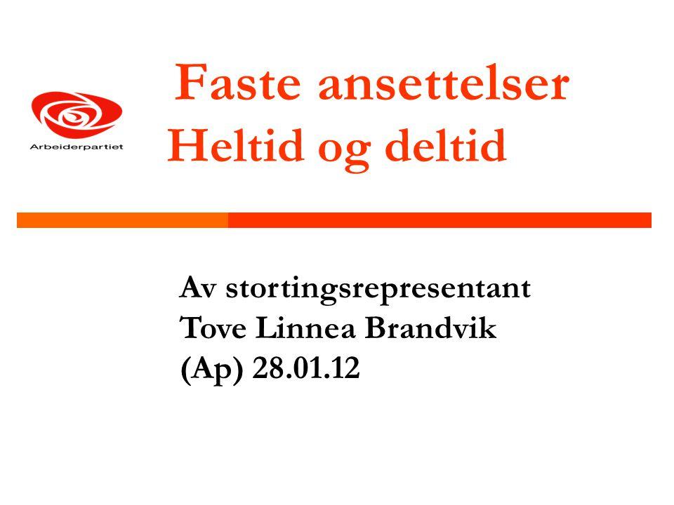 Faste ansettelser Heltid og deltid Av stortingsrepresentant Tove Linnea Brandvik (Ap) 28.01.12