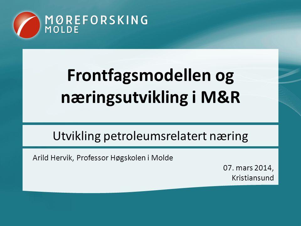 Frontfagsmodellen og næringsutvikling i M&R Arild Hervik, Professor Høgskolen i Molde 07.
