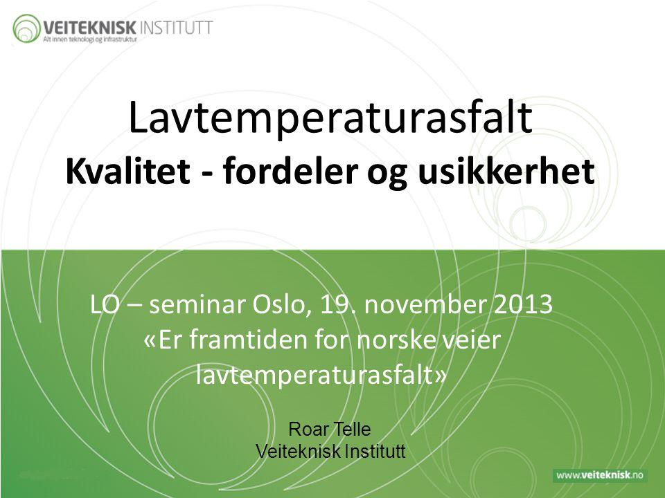 Lavtemperaturasfalt Kvalitet - fordeler og usikkerhet LO – seminar Oslo, 19. november 2013 «Er framtiden for norske veier lavtemperaturasfalt» Roar Te