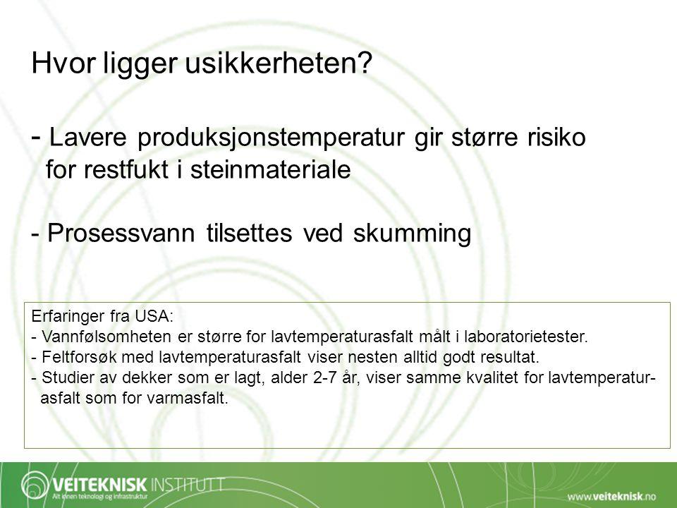 Hvor ligger usikkerheten? - Lavere produksjonstemperatur gir større risiko for restfukt i steinmateriale - Prosessvann tilsettes ved skumming Erfaring