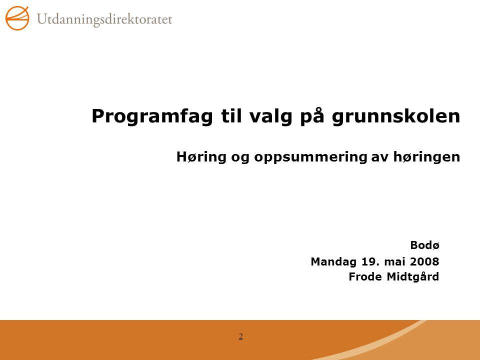 2 Programfag til valg på grunnskolen Høring og oppsummering av høringen Bodø Mandag 19.