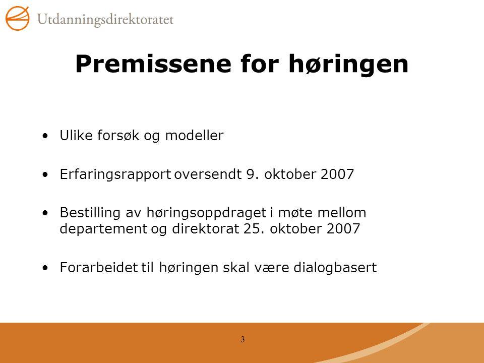 3 Premissene for høringen Ulike forsøk og modeller Erfaringsrapport oversendt 9.
