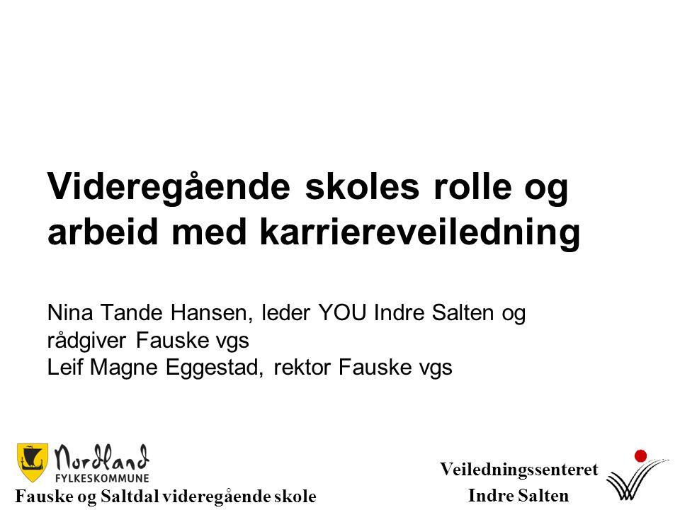 Fauske og Saltdal videregående skole Veiledningssenteret Indre Salten Videregående skoles rolle og arbeid med karriereveiledning Nina Tande Hansen, le