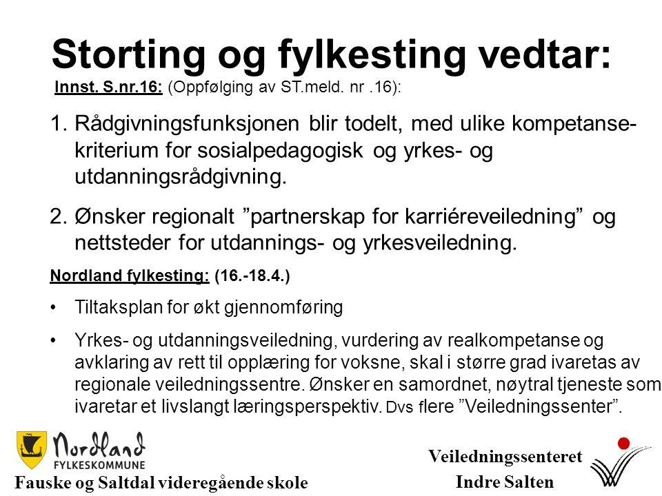 Storting og fylkesting vedtar: Fauske og Saltdal videregående skole Veiledningssenteret Indre Salten Innst. S.nr.16: (Oppfølging av ST.meld. nr.16): 1