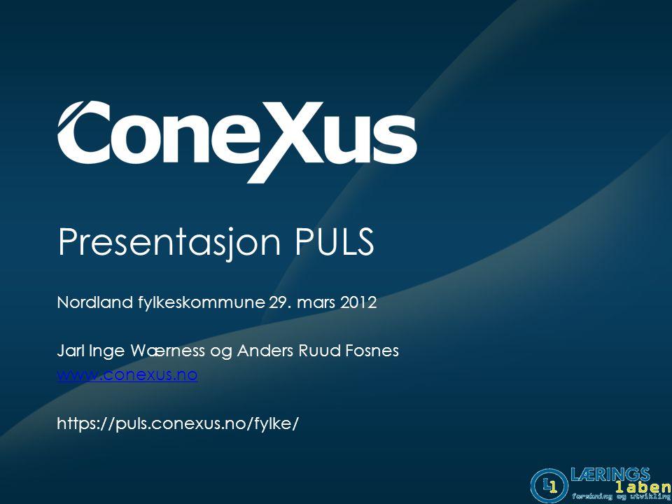 Presentasjon PULS Nordland fylkeskommune 29. mars 2012 Jarl Inge Wærness og Anders Ruud Fosnes www.conexus.no https://puls.conexus.no/fylke/